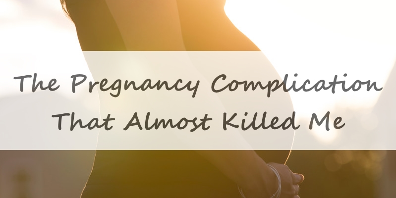 7c9d180ba The Pregnancy Complication That Almost Killed Me - Winging Motherhood